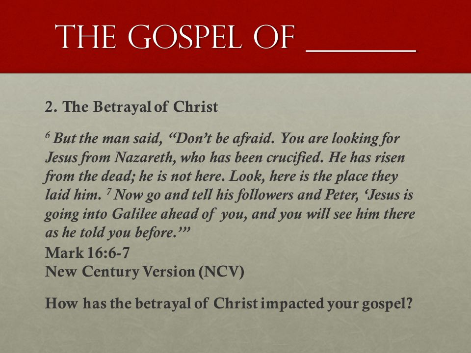 The gospel of _______ The Betrayal of Christ 6 But the man said, Don't be afraid.