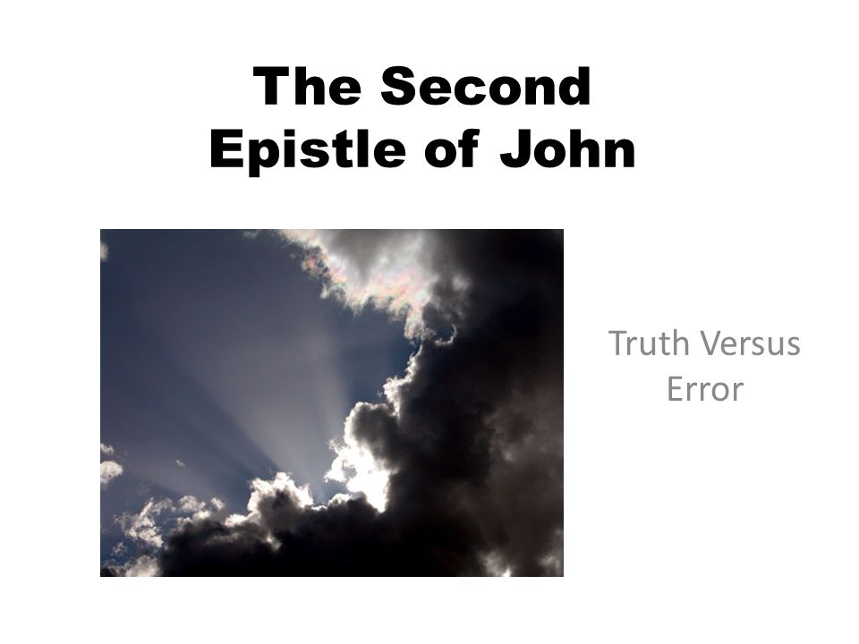 The Second Epistle of John Truth Versus Error