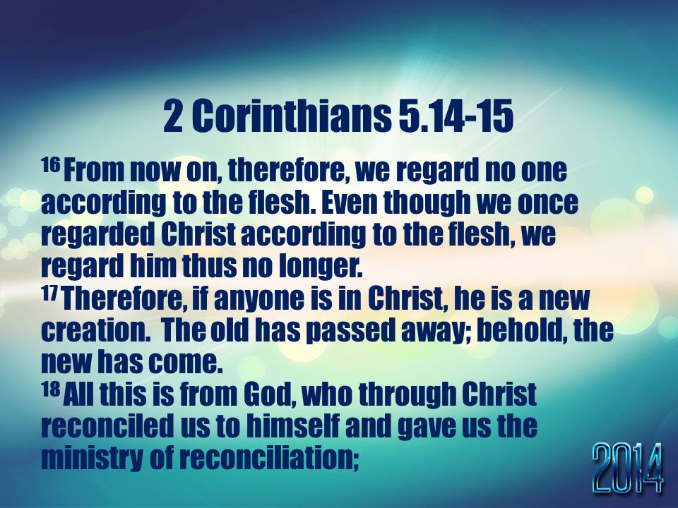 2 Corinthians From now on, therefore, we regard no one according to the flesh.