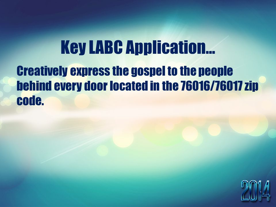 Key LABC Application… Creatively express the gospel to the people behind every door located in the 76016/76017 zip code.