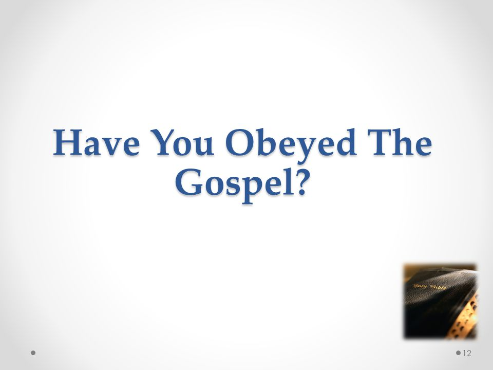 Have You Obeyed The Gospel 12