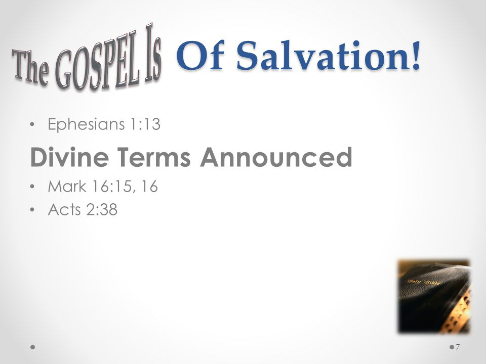 Of Salvation! Ephesians 1:13 Divine Terms Announced Mark 16:15, 16 Acts 2:38 7