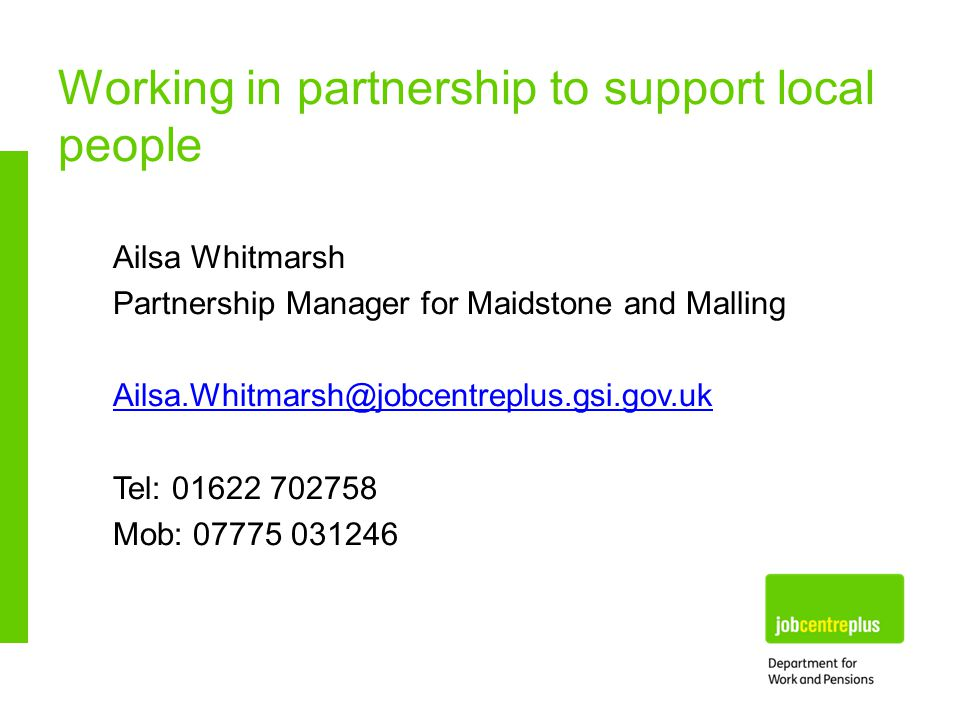 Working in partnership to support local people Ailsa Whitmarsh Partnership Manager for Maidstone and Malling Tel: Mob: