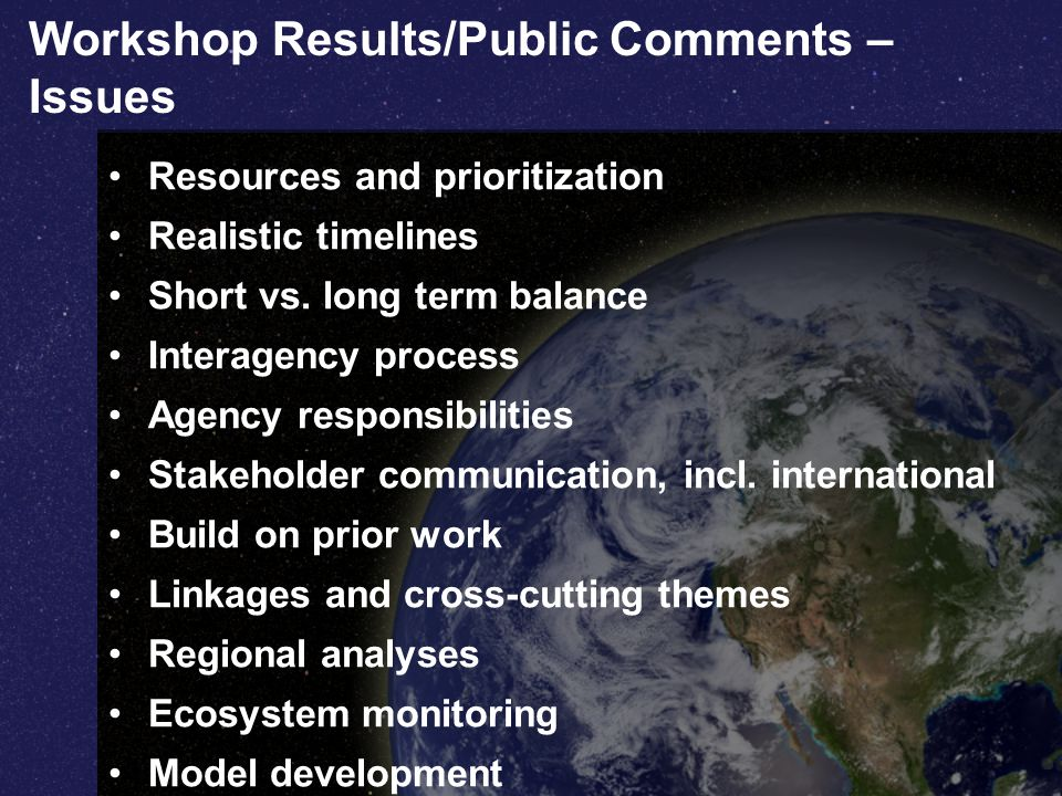 Workshop Results/Public Comments – Issues Resources and prioritization Realistic timelines Short vs.
