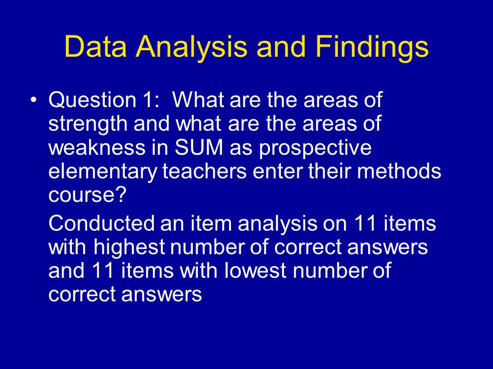 Data Analysis and Findings Question 1: What are the areas of strength and what are the areas of weakness in SUM as prospective elementary teachers enter their methods course.