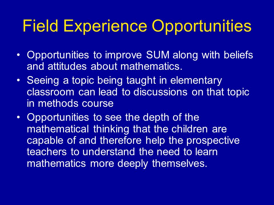 Field Experience Opportunities Opportunities to improve SUM along with beliefs and attitudes about mathematics.