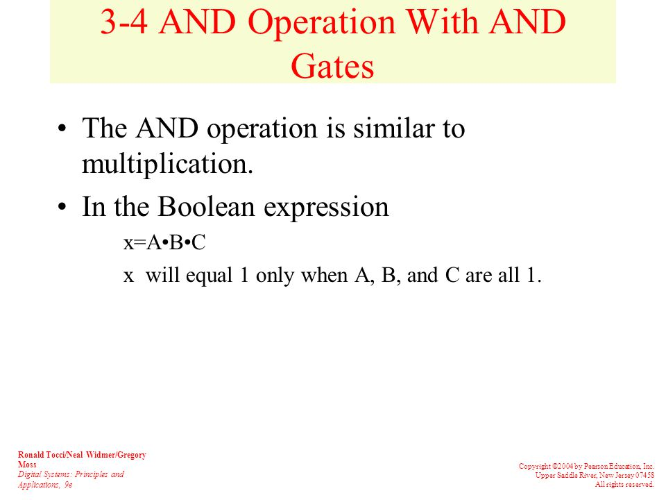 3-4 AND Operations with AND gates The Boolean expression for the AND operation is x=AB –This is read as x equals A and B. –x will equal 1 when A and B equal 1.