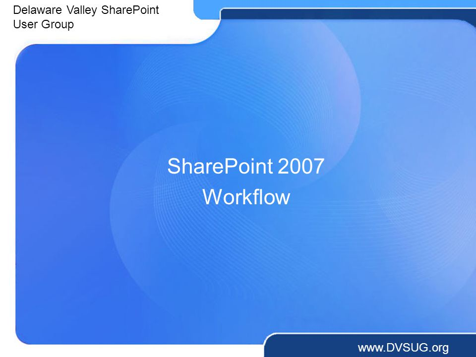 Delaware Valley SharePoint User Group   SharePoint 2007 Workflow