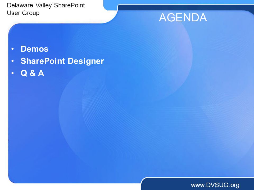 Delaware Valley SharePoint User Group   AGENDA Demos SharePoint Designer Q & A