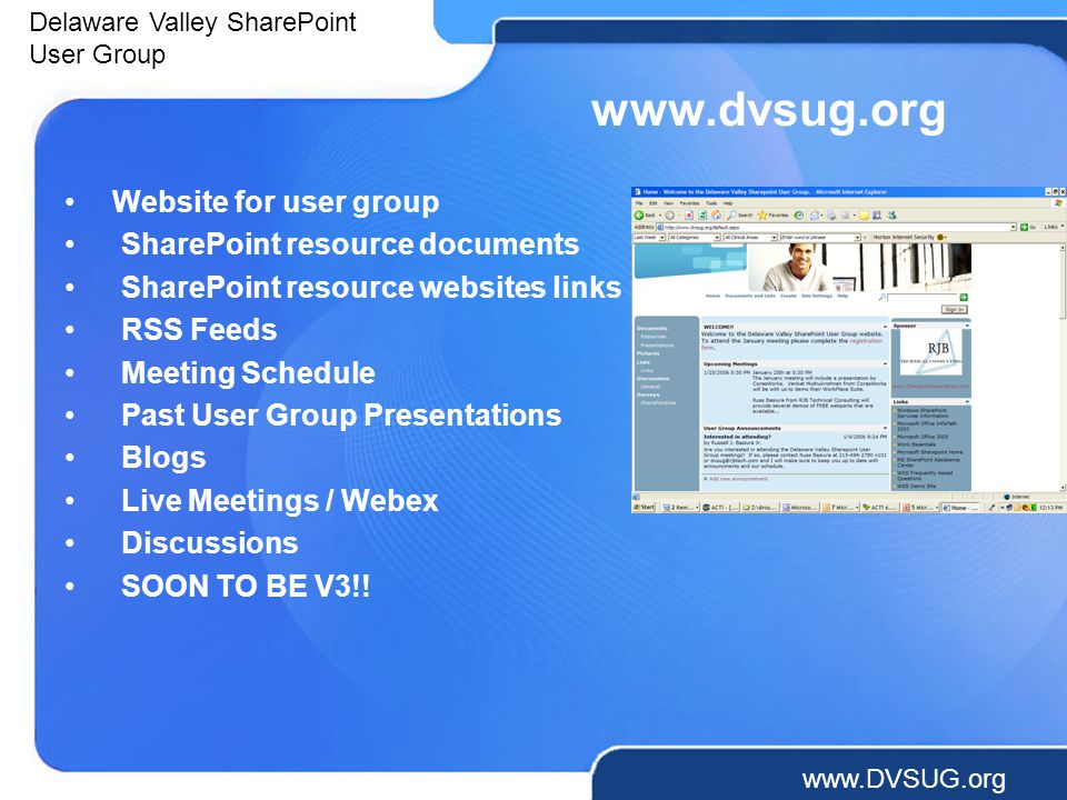 Delaware Valley SharePoint User Group     Website for user group SharePoint resource documents SharePoint resource websites links RSS Feeds Meeting Schedule Past User Group Presentations Blogs Live Meetings / Webex Discussions SOON TO BE V3!!