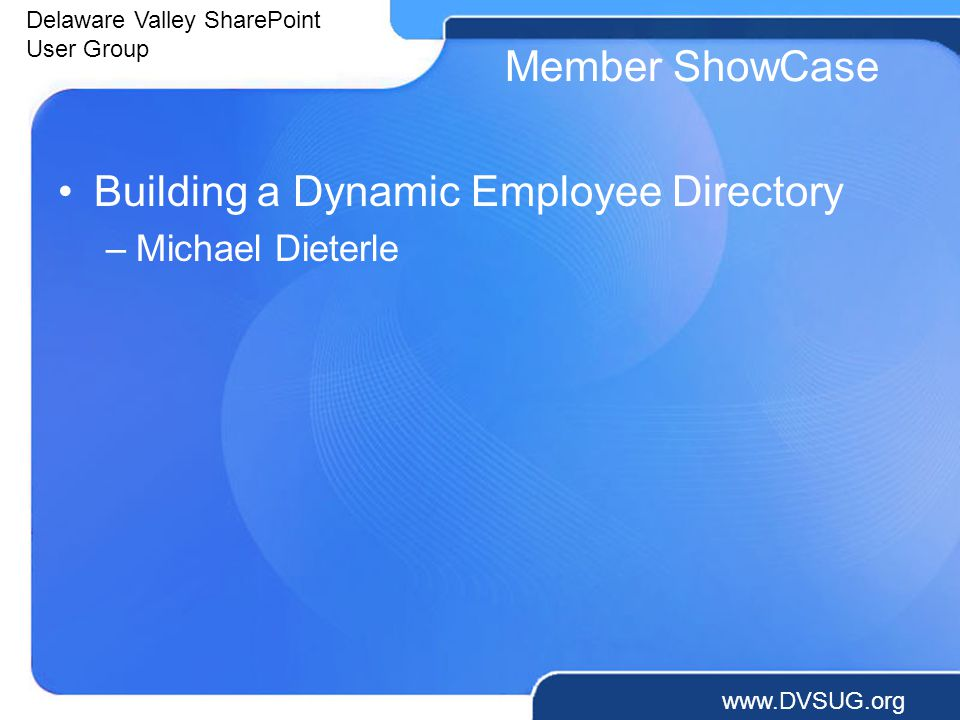 Delaware Valley SharePoint User Group   Member ShowCase Building a Dynamic Employee Directory –Michael Dieterle
