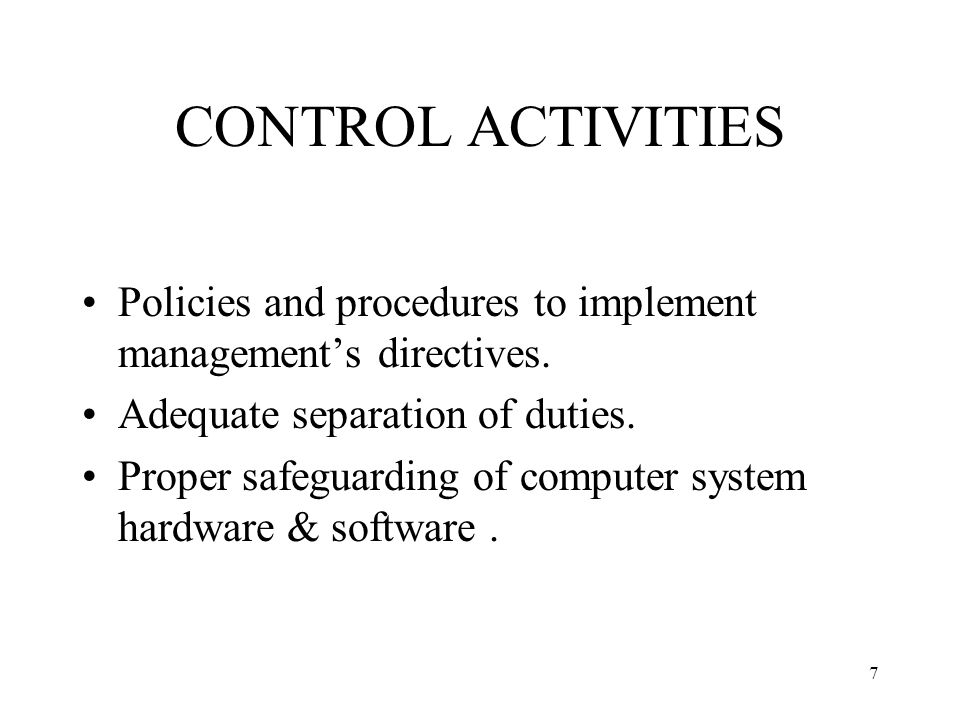 7 CONTROL ACTIVITIES Policies and procedures to implement management's directives.