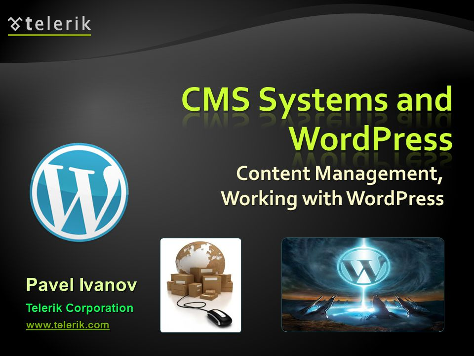 Content Management, Working with WordPress Pavel Ivanov Telerik Corporation