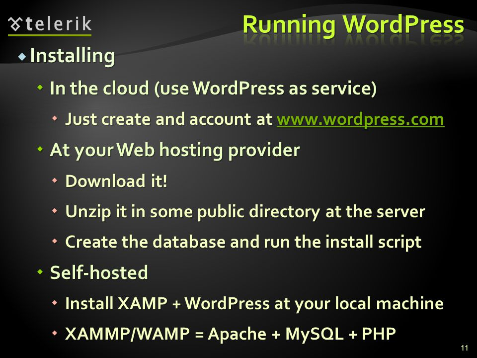  Installing  In the cloud (use WordPress as service)  Just create and account at      At your Web hosting provider  Download it.