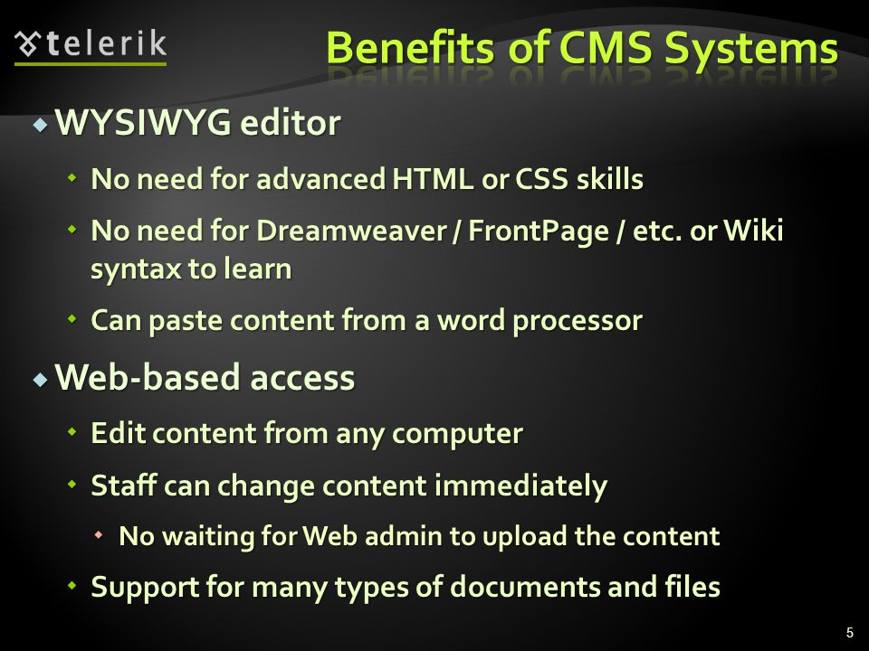  WYSIWYG editor  No need for advanced HTML or CSS skills  No need for Dreamweaver / FrontPage / etc.