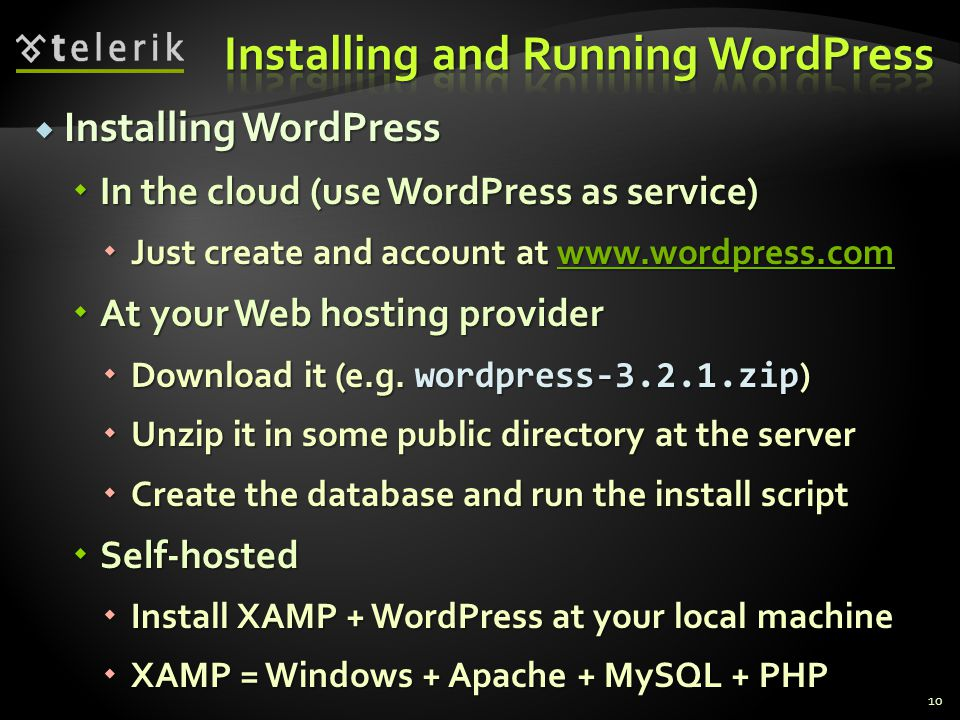  Installing WordPress  In the cloud (use WordPress as service)  Just create and account at      At your Web hosting provider  Download it (e.g.
