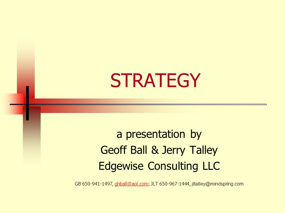STRATEGY a presentation by Geoff Ball & Jerry Talley Edgewise Consulting LLC GB , JLT ,