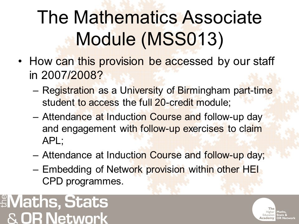 The Mathematics Associate Module (MSS013) How can this provision be accessed by our staff in 2007/2008.