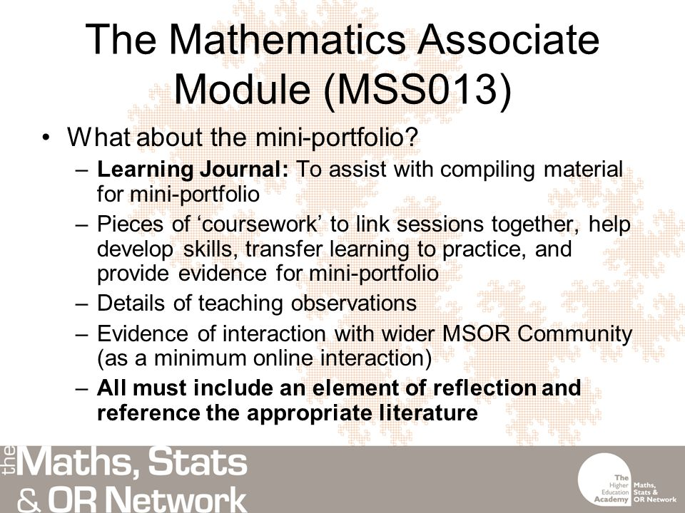 The Mathematics Associate Module (MSS013) What about the mini-portfolio.