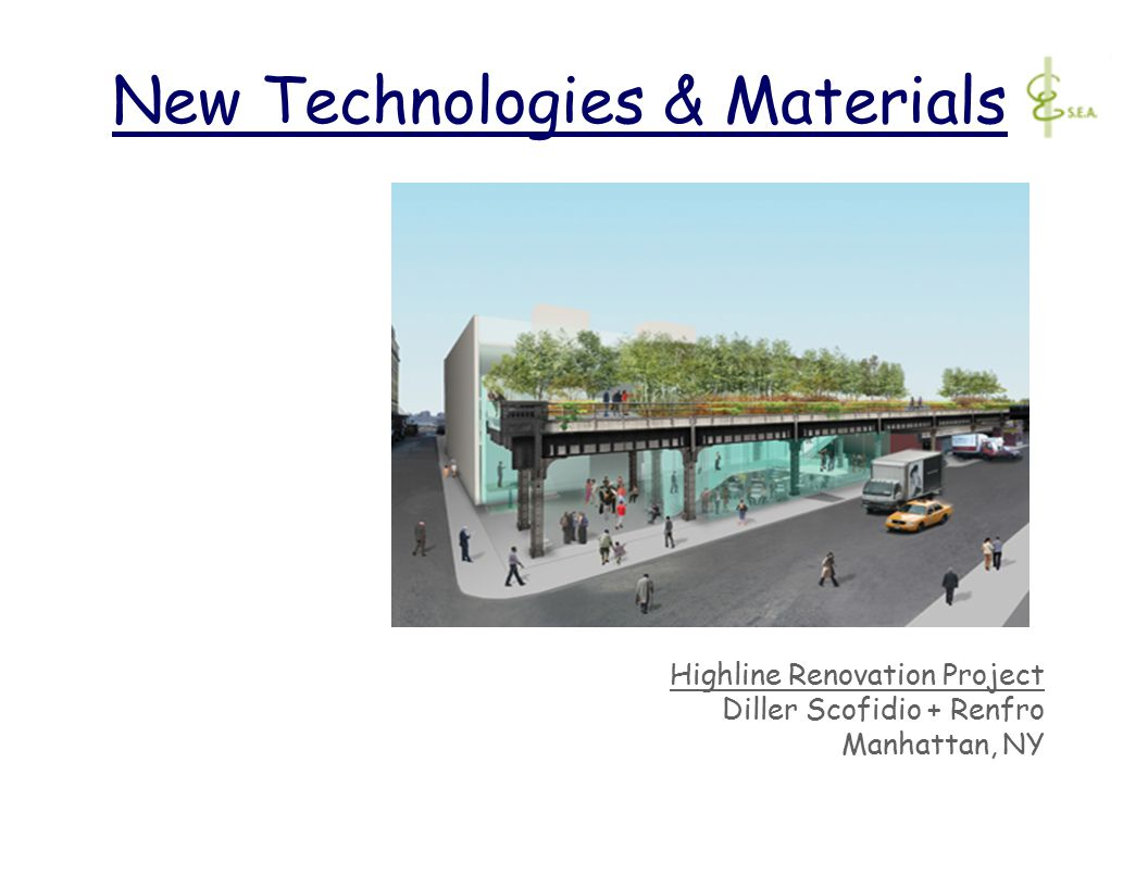 New Technologies & Materials Highline Renovation Project Diller Scofidio + Renfro Manhattan, NY