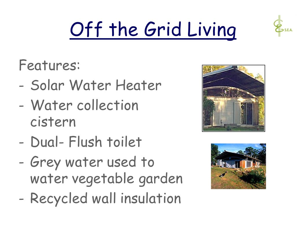 Off the Grid Living Features: -Solar Water Heater -Water collection cistern -Dual- Flush toilet -Grey water used to water vegetable garden -Recycled wall insulation