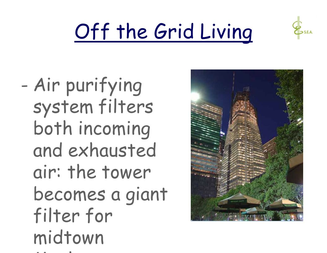 Off the Grid Living -Air purifying system filters both incoming and exhausted air: the tower becomes a giant filter for midtown Manhattan