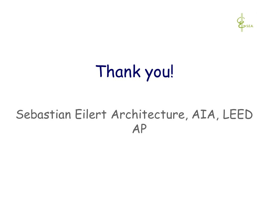 Thank you! Sebastian Eilert Architecture, AIA, LEED AP