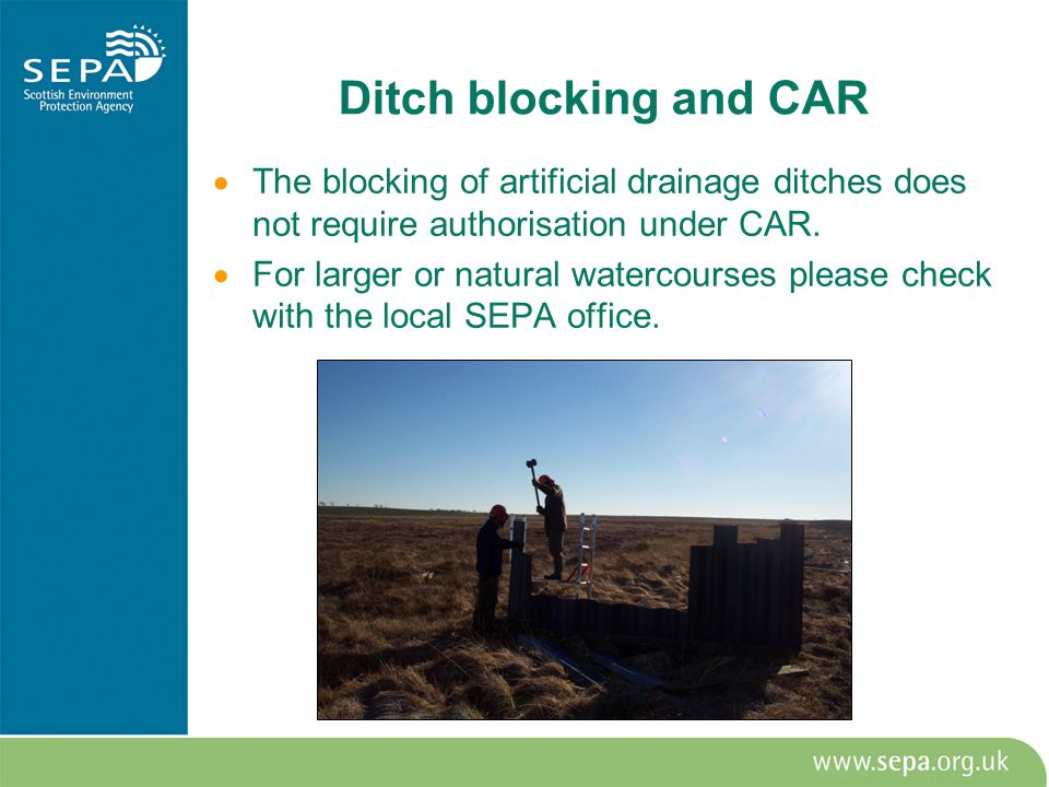 Ditch blocking and CAR  The blocking of artificial drainage ditches does not require authorisation under CAR.