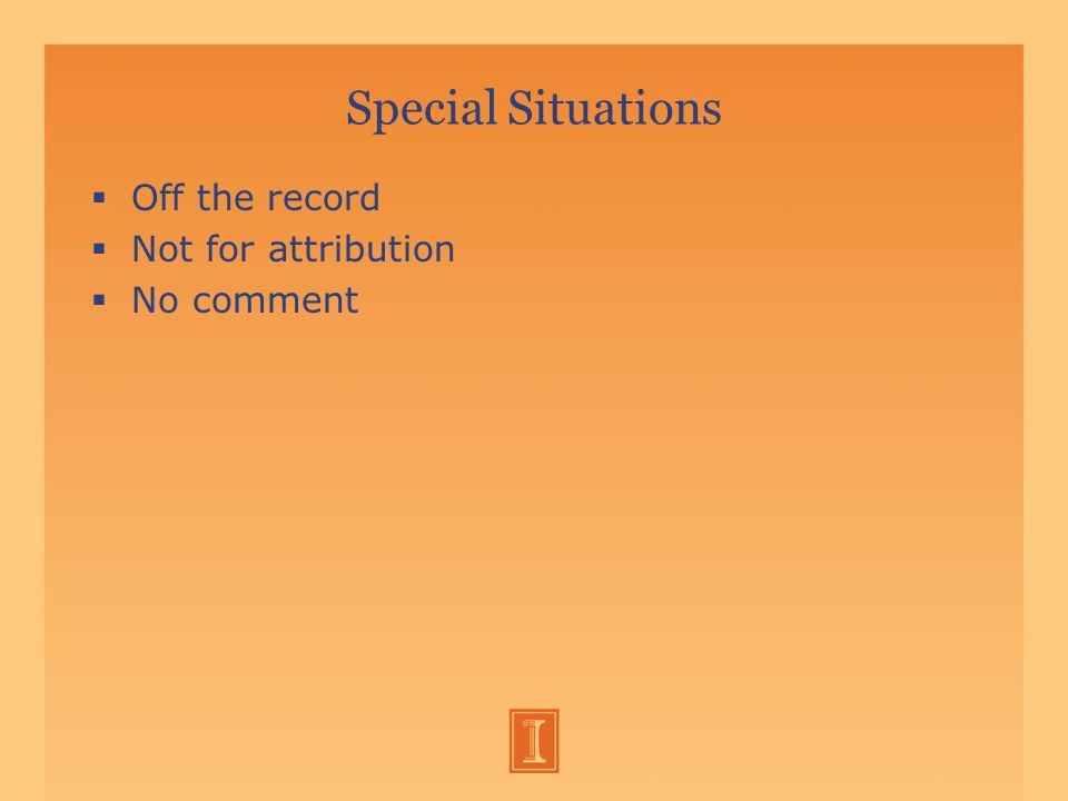 Special Situations  Off the record  Not for attribution  No comment