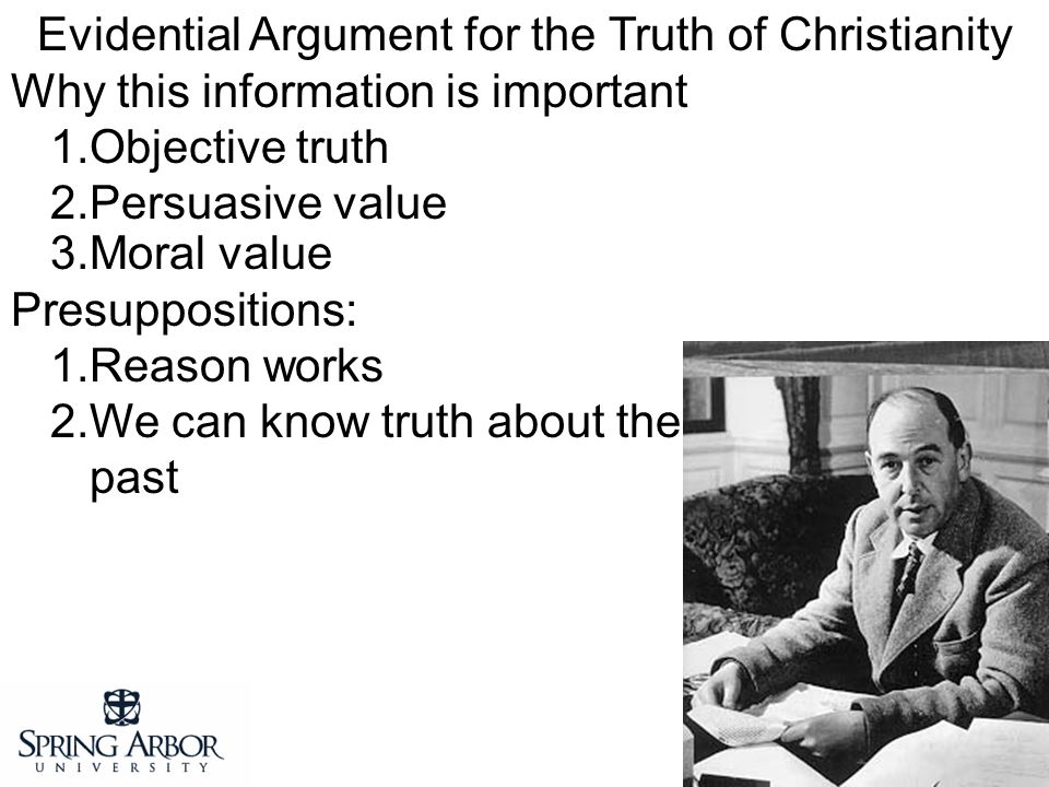 Evidential Argument for the Truth of Christianity Why this information is important 1.Objective truth 2.Persuasive value