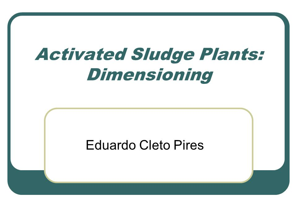 Activated Sludge Plants: Dimensioning Eduardo Cleto Pires