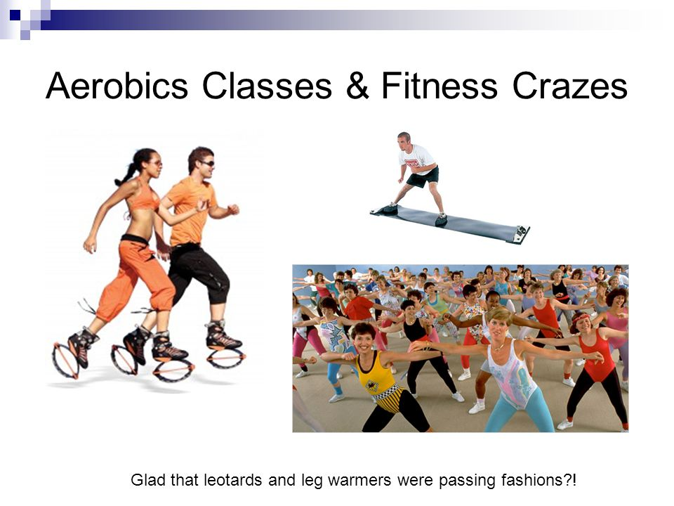 Aerobics Classes & Fitness Crazes Glad that leotards and leg warmers were passing fashions !