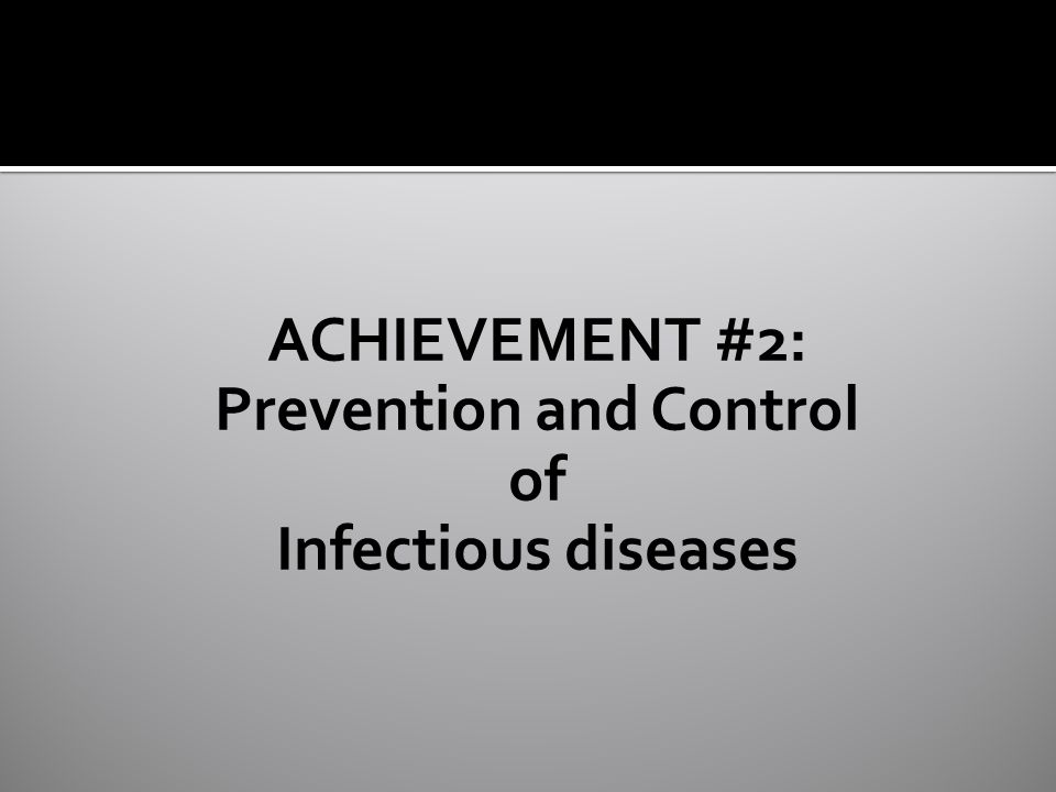 ACHIEVEMENT #2: Prevention and Control of Infectious diseases