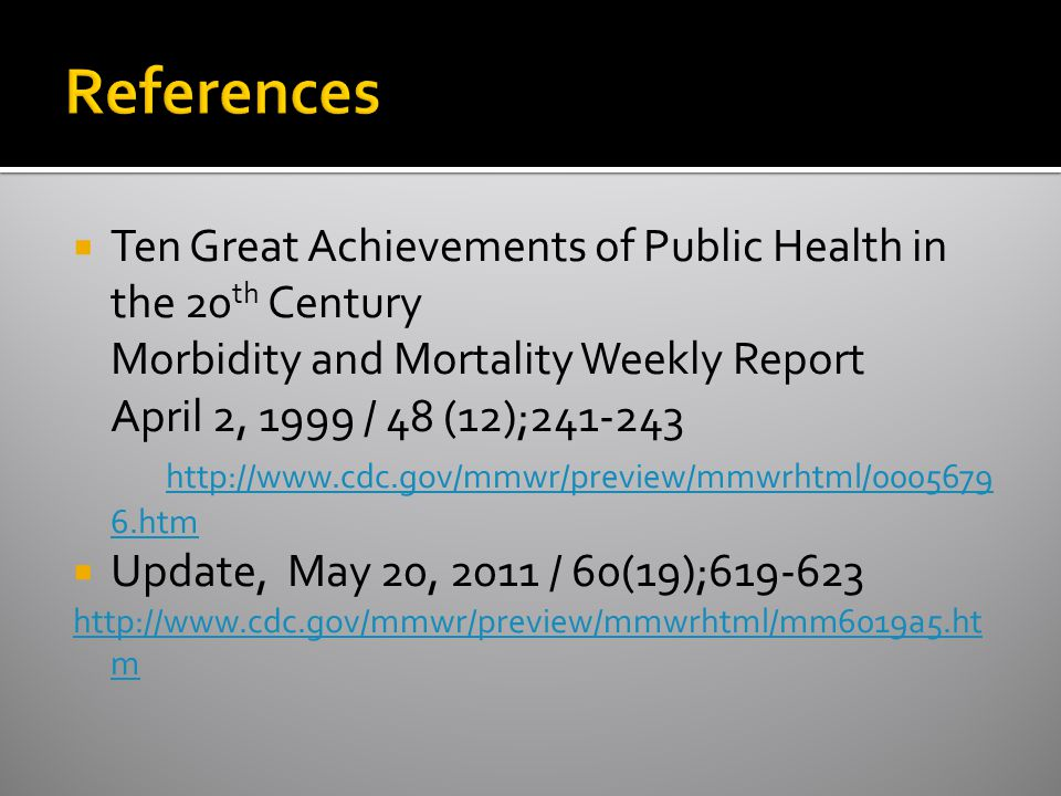  Ten Great Achievements of Public Health in the 20 th Century Morbidity and Mortality Weekly Report April 2, 1999 / 48 (12); htm   6.htm  Update, May 20, 2011 / 60(19); m