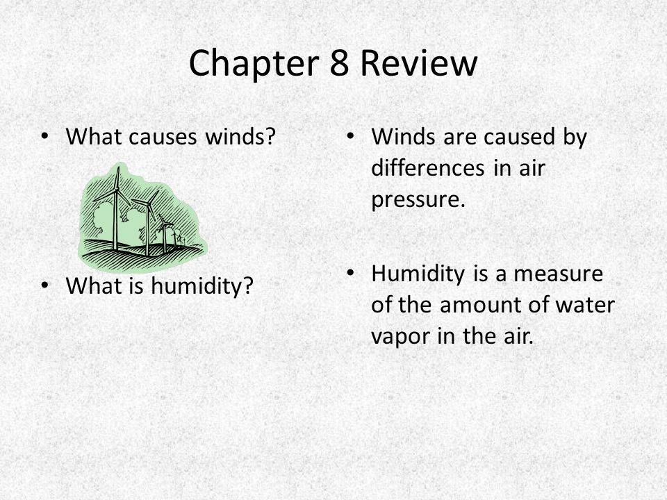 Chapter 8 Review What causes winds. What is humidity.