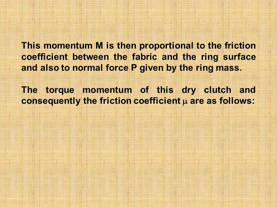 This momentum M is then proportional to the friction coefficient between the fabric and the ring surface and also to normal force P given by the ring mass.