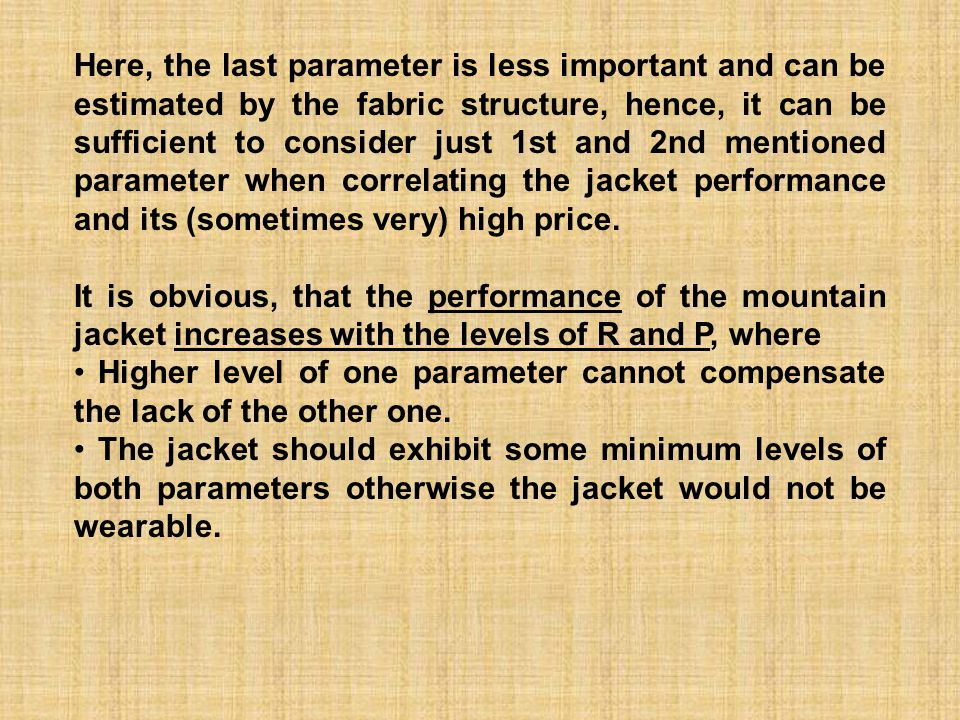 Here, the last parameter is less important and can be estimated by the fabric structure, hence, it can be sufficient to consider just 1st and 2nd mentioned parameter when correlating the jacket performance and its (sometimes very) high price.