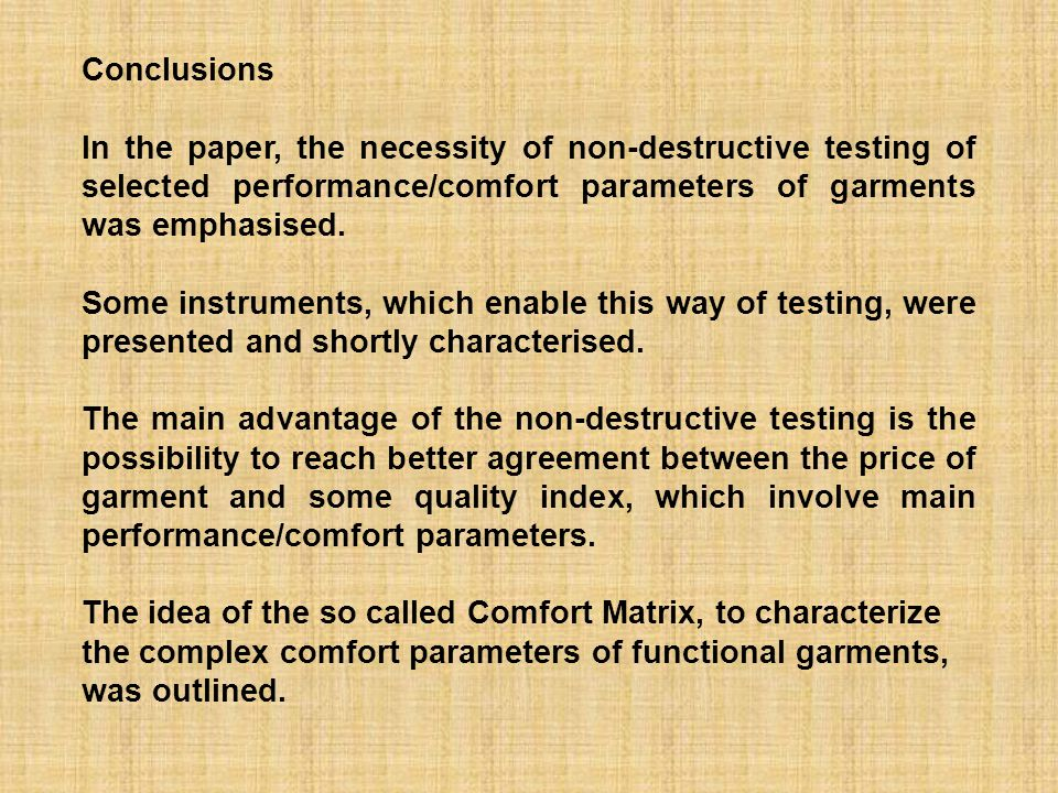 Conclusions In the paper, the necessity of non-destructive testing of selected performance/comfort parameters of garments was emphasised.