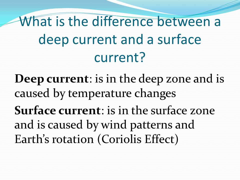 What is the difference between a deep current and a surface current.