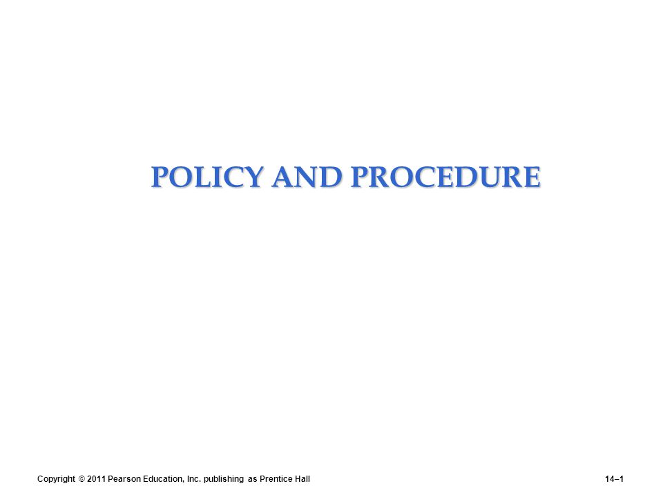 POLICY AND PROCEDURE POLICY AND PROCEDURE Copyright © 2011 Pearson Education, Inc.