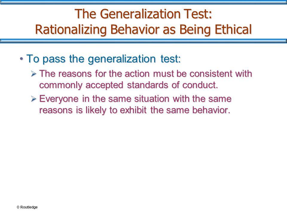 The Generalization Test: Rationalizing Behavior as Being Ethical To pass the generalization test:To pass the generalization test:  The reasons for th