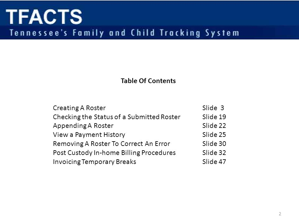 Table Of Contents Creating A Roster Slide 3 Checking the Status of a Submitted Roster Slide 19 Appending A Roster Slide 22 View a Payment History Slide 25 Removing A Roster To Correct An ErrorSlide 30 Post Custody In-home Billing Procedures Slide 32 Invoicing Temporary Breaks Slide 47 2