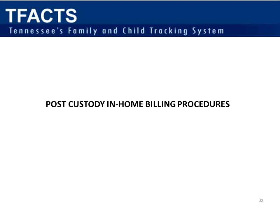 POST CUSTODY IN-HOME BILLING PROCEDURES 32