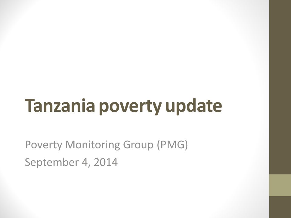 Tanzania poverty update Poverty Monitoring Group (PMG) September 4, 2014