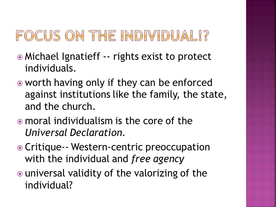  Michael Ignatieff -- rights exist to protect individuals.