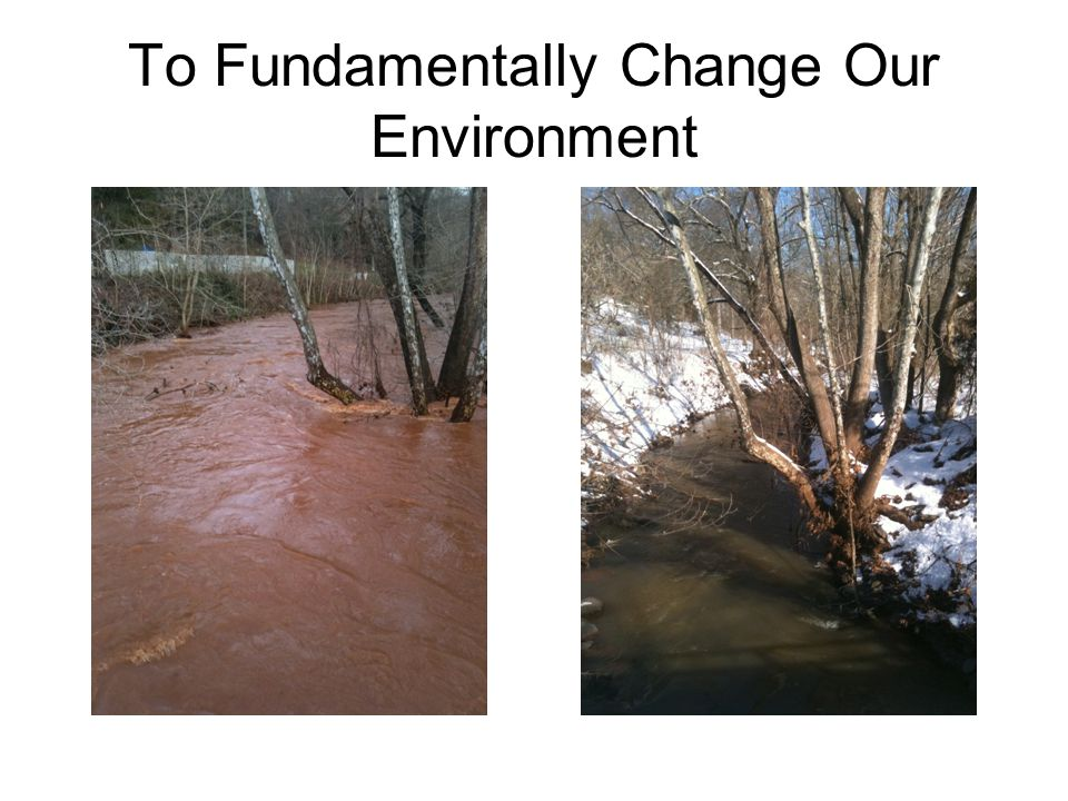To Fundamentally Change Our Environment