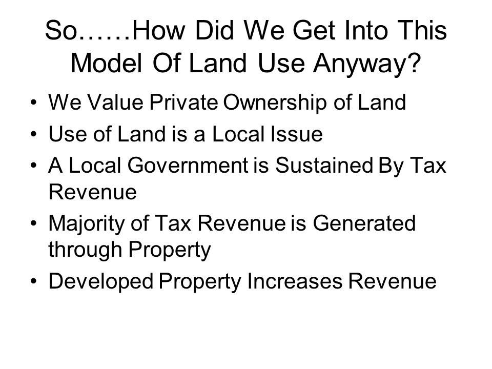 So……How Did We Get Into This Model Of Land Use Anyway.