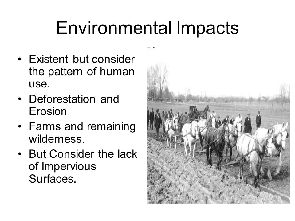 Environmental Impacts Existent but consider the pattern of human use.