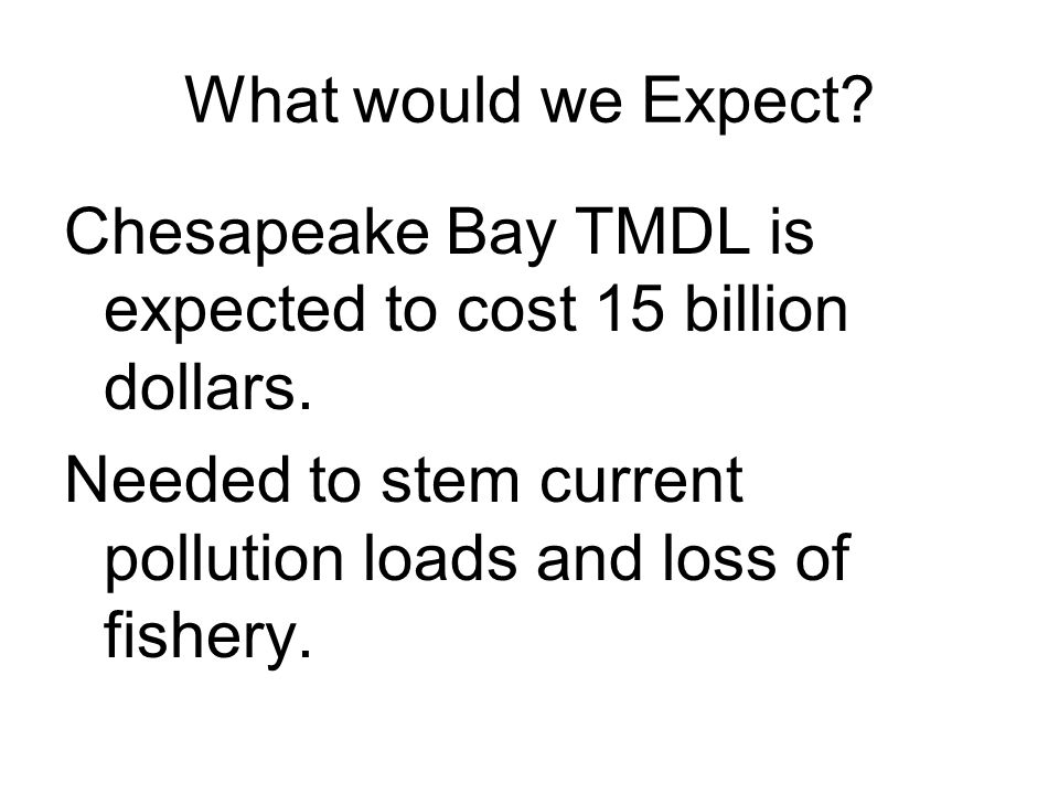 What would we Expect. Chesapeake Bay TMDL is expected to cost 15 billion dollars.