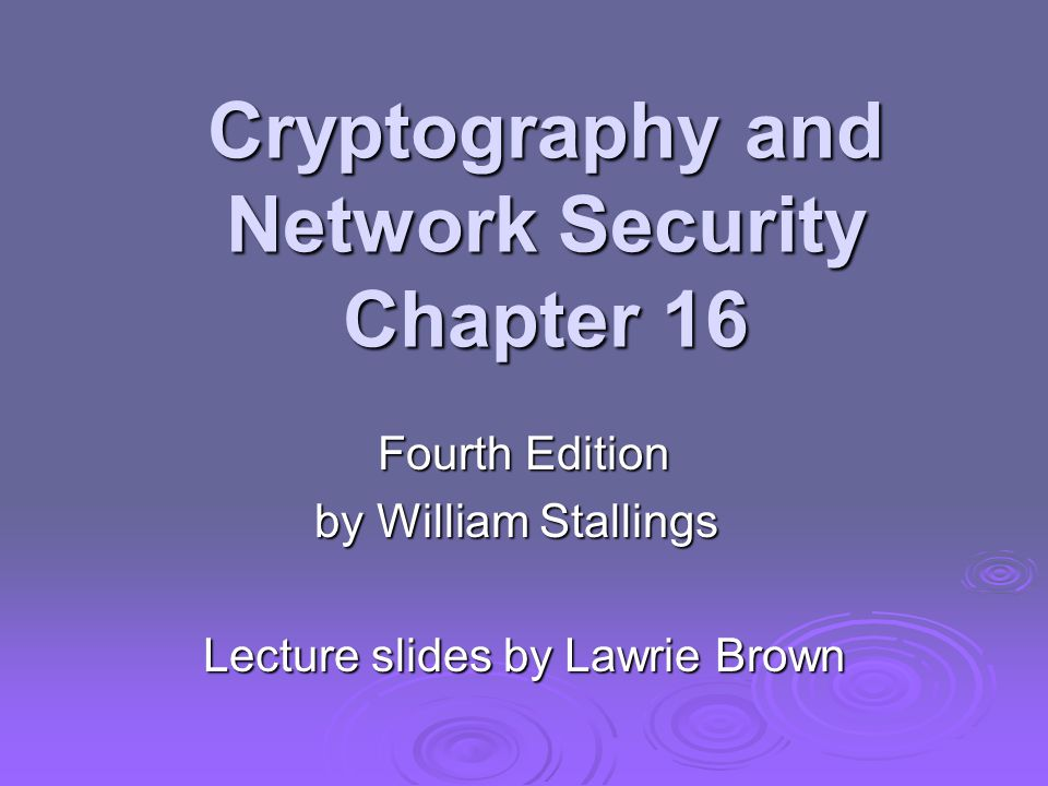 Cryptography and Network Security Chapter 16 Fourth Edition by William Stallings Lecture slides by Lawrie Brown